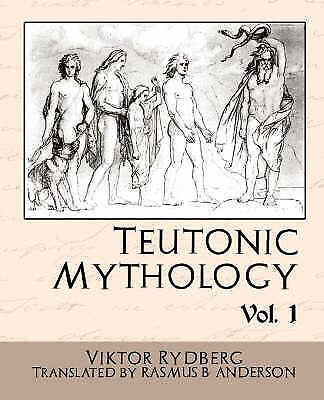 Teutonic Mythology Vol.1, Paperback by Rydberg, Viktor; Anderson, Rasmus B. (...