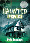 Haunted Ipswich by Pete Jennings (Paperback, 2010)