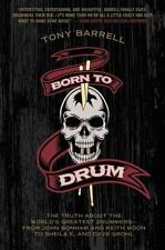 Born to Drum: The Truth About the World's Greatest Drummers--from John Bonham a
