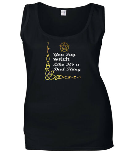 Pagan T Shirt You Say Witch Like It/'s A Bad Thing Ladies Witchcraft Top S-2XL
