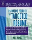 Packaging Yourself: The Targeted Resume by Kate Wendleton (Paperback, 2005)