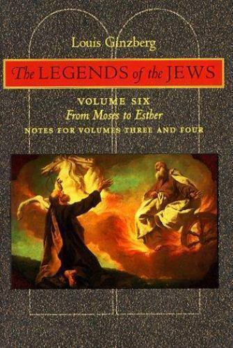 The Legends of the Jews Vol. 6 : From Moses to Esther: Notes for Volumes 3...