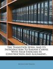 The Transition Spiral and Its Introduction to Railway Curves with Field Exercises in Construction and Alignment... by Arthur Lovat Higgins (Paperback / softback, 2012)