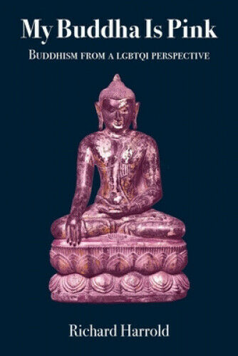 My Buddha Is Pink: Buddhism from a LGBTQI perspective by Richard Harrold.