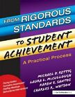 From Rigorous Standards to Student Achievement a Practical Process by Michael D