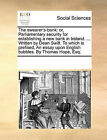 The Swearer's-Bank: Or, Parliamentary Security for Establishing a New Bank in Ireland. ... Written by Dean Swift. to Which Is Prefixed, an Essay Upon English Bubbles. by Thomas Hope, Esq; by Multiple Contributors (Paperback / softback, 2010)