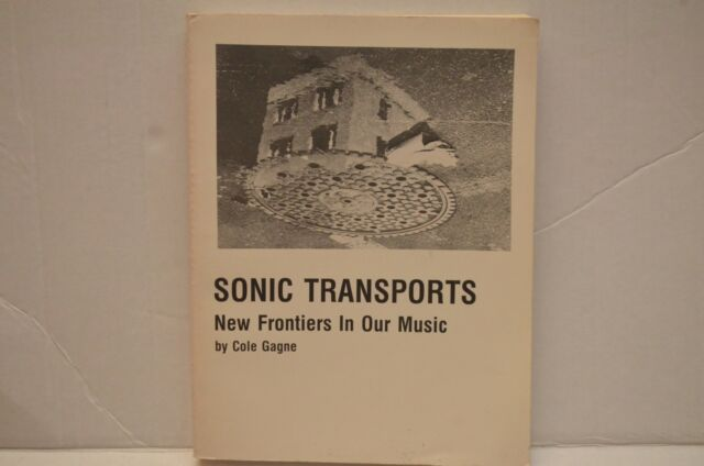 Sonic Transports: New Frontiers In Our Music By Cole Gagne First Printing, 1990