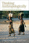 Thinking Anthropologically: A Practical Guide for Students by Philip Carl Salzman, Patricia C. Rice (Paperback, 2010)