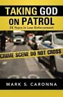 Taking God on Patrol: 28 Years in Law Enforcement by Mark S Caronna (Paperback / softback, 2014)