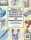 Hygiene and Related Behaviors for Children and Adolescents with Autism Spectrum and Related Disorders: A Fun Curriculum with a Focus on Social Understanding by Kelly Mahler (Paperback, 2009)