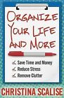 Organize Your Life and More: Save Time and Money, Reduce Stress, Remove Clutter by Christina Scalise (Paperback / softback, 2012)