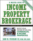 A Master Guide to Income Property Brokerage: Boost Your Income By Selling Commercial and Income Properties by John M. Peckham (Hardback, 2006)