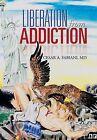 Liberation from Addiction by Cesar a Fabiani MD (Hardback, 2013)