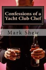 Confessions of a Yacht Club Chef : Or How to Make Caviar Out of Egg Salad by...