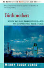 Birthmothers: Women Who Have Relinquished Babies for Adoption Tell Their Stories by Merry Bloch Jones (Paperback / softback, 2000)