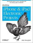 Building IPhone and IPad Electronic Projects: Real-World Arduino, Sensor, and Bluetooth Low Energy Apps in techBASIC by Mike Westerfield (Paperback, 2013)
