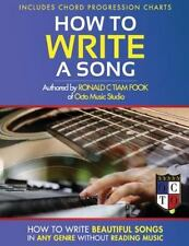 How to Write a Song : How to Write Beautiful Songs in Any Genre Without...