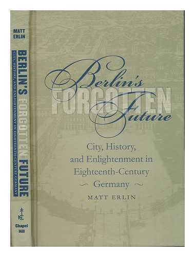 Berlin's Forgotten Future: City, History, and Enlightenment in...