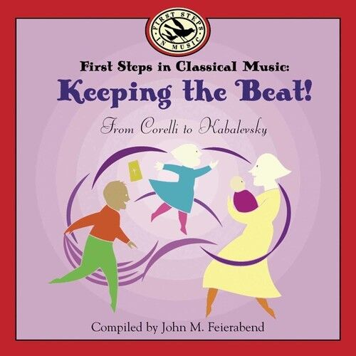 John M. Feierabend - First Steps in Classical Music: Keeping the Beat [New CD]