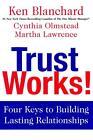 Trust Works! von Martha Lawrence, Ken Blanchard und Cynthia Olmstead (2013, Gebundene Ausgabe)