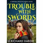 Trouble with Swords by Richard Hardie (Paperback, 2016)