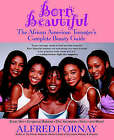 Born Beautiful: The African American Teenager's Complete Beauty Guide by Alfred Fornay (Paperback, 2002)