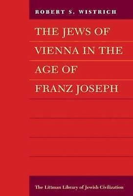 Jews of Vienna in the Age of Franz Joseph (Littman Library of Jewish Civilizati