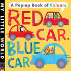 Red Car, Blue Car: A Pop-Up Book of Colours by Little Tiger Press Group (Novelty book, 2015)