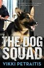 The Dog Squad Incredible True Stories of Courageous Police Dogs and Their Handl