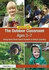 The Outdoor Classroom Ages 3-7: Using Ideas from Forest Schools to Enrich Learning by Karen Constable (Paperback, 2017)