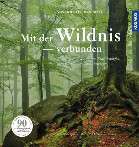 1 von 1 - Mit der Wildnis verbunden von Susanne Fischer-Rizzi (2016, Gebundene Ausgabe)