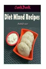 Diet Mixed Recipes: 101 Delicious, Nutritious, Low Budget, Mouthwatering Diet...