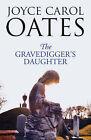 The Gravedigger's Daughter by Joyce Carol Oates (Hardback, 2007)