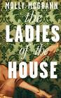 The Ladies of the House by Molly McGrann (Paperback, 2015)