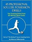 45 Professional Soccer Possession Drills: Top Training Drills from the World's Best Clubs by Marcus a Dibernardo (Paperback / softback, 2014)