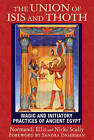 The Union of Isis and Thoth: Magic and Initiatory Practices of Ancient Egypt by Normandi Ellis, Nicki Scully (Paperback, 2015)