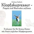 Klopfakupressur - Ängste und Blockaden auflösen, Audio-CD von Andreas Seebeck (2009)