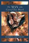 The Man Who Cared Too Much by Darryl Kennedy (Paperback / softback, 2013)