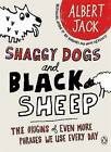 Shaggy Dogs and Black Sheep: The Origins of Even More Phrases We Use Every Day by Albert Jack (Paperback, 2008)