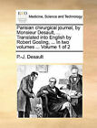 Parisian Chirurgical Journal, by Monsieur Desault, ... Translated Into English by Robert Gosling, ... in Two Volumes ... Volume 1 of 2 by P -J Desault (Paperback / softback, 2010)