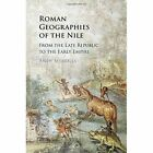 Roman Geographies of the Nile: From the Late Republic to the Early Empire by Andy Merrills (Hardback, 2017)