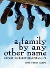 A Family by Any Other Name: Exploring Queer Relationships by Bruce Gillespie (Paperback, 2014)