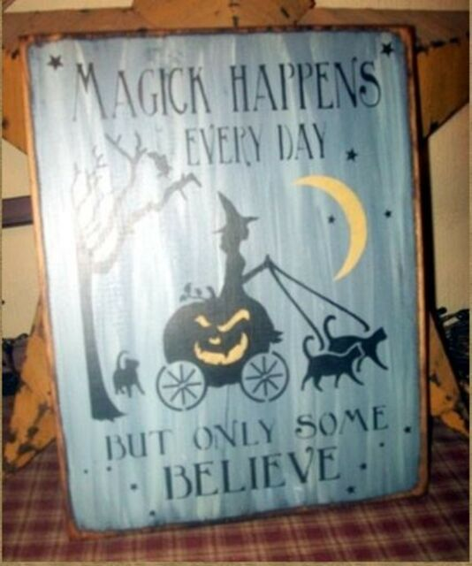 PRIMITIVE HALLOWEEN SIGN~MAGICK HAPPENS EVERYDAY~WITCH~~BLACK CATS~~GHOSTS~~