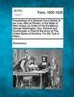 Proceedings of a General Court Martial of the Line, Held at Raritan, in the State of New-Jersey, by Order of His Excellency George Washington, Esq. General and Commander in Cheif of the Army of the United States of America. for the Trial of Major... by Anonymous (Paperback / softback, 2012)