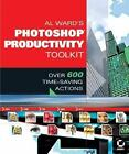 Al Ward's Photoshop Productivity : Over 600 Time-Saving Actions by Al Ward (2004, Paperback)