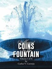 Different Coins in the Fountain : Volume I of II by Carlos V. Cornejo (2013,...