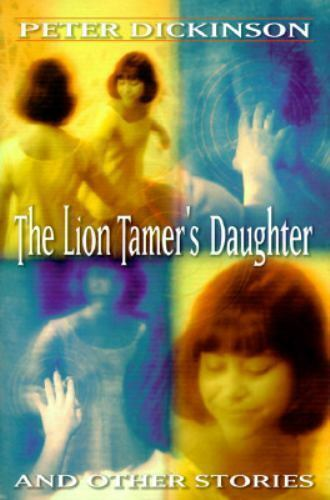 The Lion Tamer's Daughter and Other Stories by Peter Dickinson