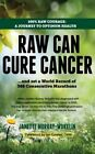 Raw Can Cure Cancer: ...And Set a World Record of 366 Consecutive Marathons by Janette Murray-Wakelin (Paperback, 2015)