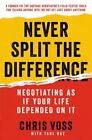 Never Split the Difference : Negotiating As If Your Life Depended on It by Tahl Raz and Christopher Voss (2016, Hardcover)