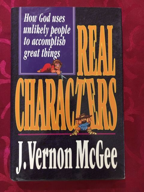 J. VERNON MCGEE - Real Characters: How God Uses Unlikely People...